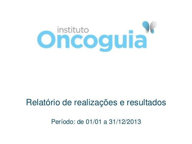 Relatório de realizações e resultados Período: de 01/01 a 31/12/2013