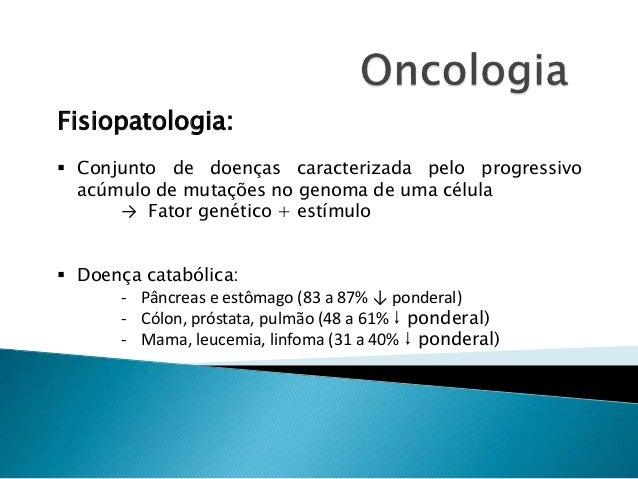Fisiopatologia:  Conjunto de doenças caracterizada pelo progressivo acúmulo de mutações no genoma de uma célula → Fator g...