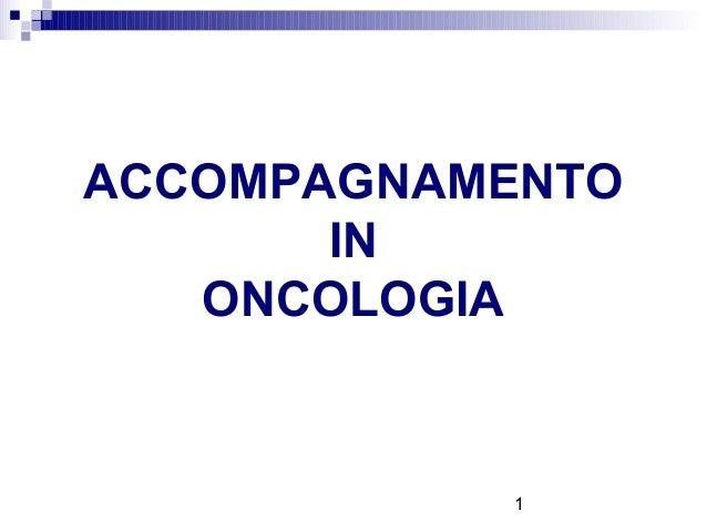 ACCOMPAGNAMENTO       IN   ONCOLOGIA           1