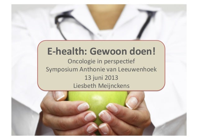 eHealthNaam conferen+e Datum Liesbeth Meijnckens E-‐health: Gewoon doen! Oncologie in perspec+ef Sy...