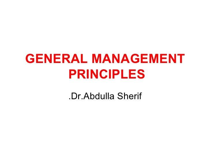 GENERAL MANAGEMENT PRINCIPLES   Dr.Abdulla Sherif.