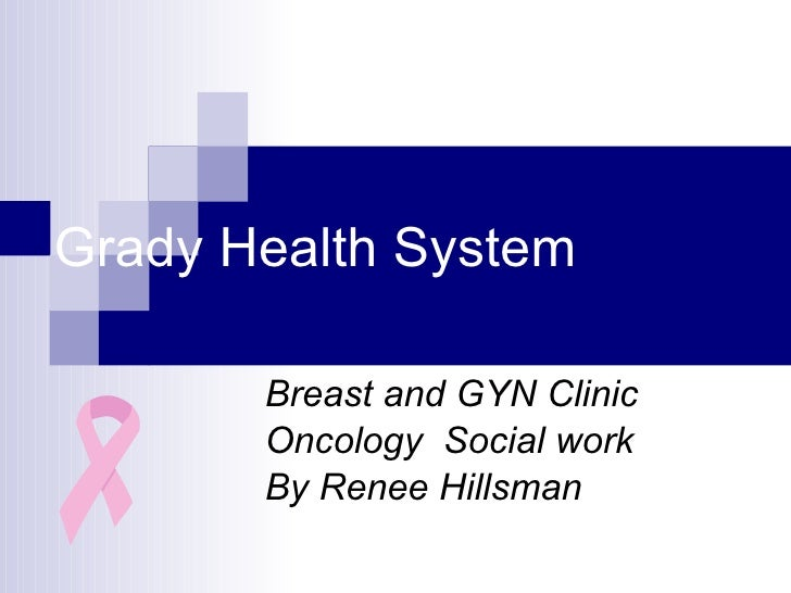 Grady Health System Breast and GYN Clinic  Oncology  Social work By Renee Hillsman