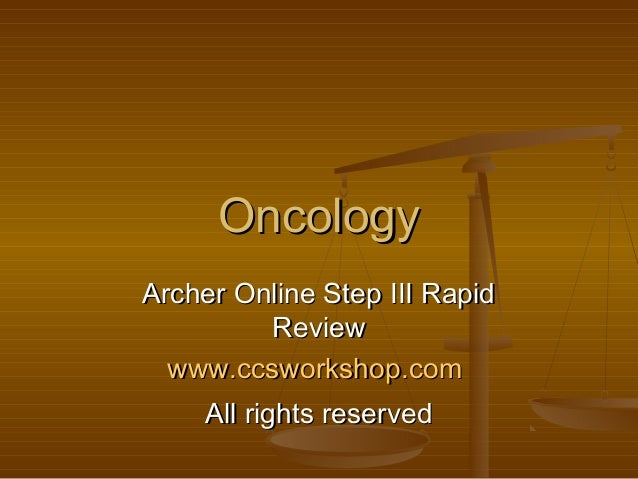 Oncology Archer Online Step III Rapid Review www.ccsworkshop.com All rights reserved