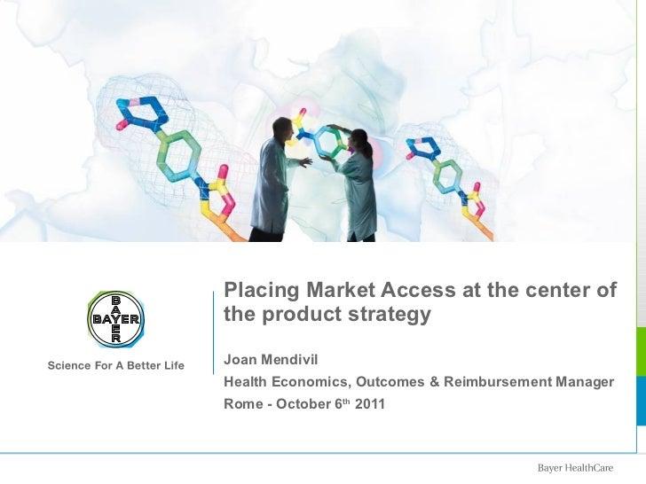 Placing Market Access at the center of the product strategy Joan Mendivil Health Economics, Outcomes & Reimbursement Manag...