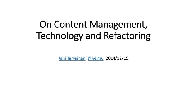 On Content Management, Technology and Refactoring Jani Tarvainen, @velmu, 2014/12/19