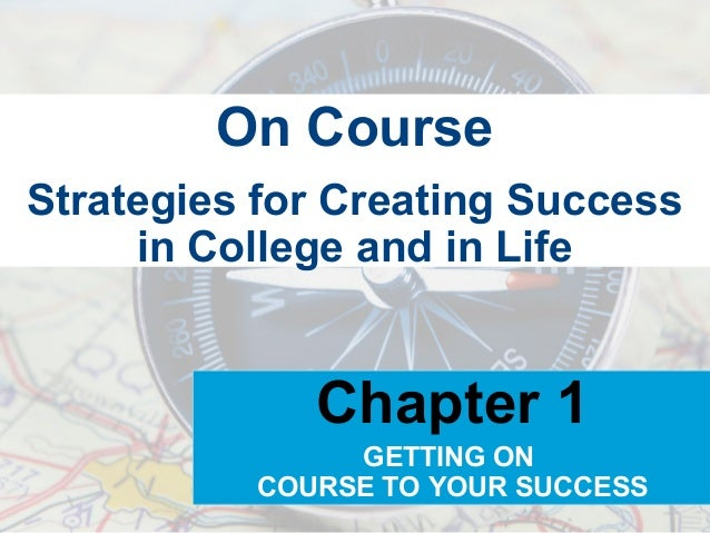 On CourseStrategies for Creating Success     in College and in Life             Chapter 1               GETTING ON        ...