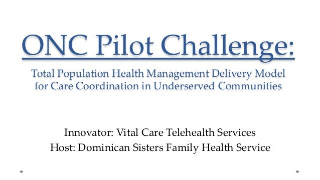 ONC Pilot Challenge:   Total Population Health Management Delivery Model   for Care Coordination in Unders...