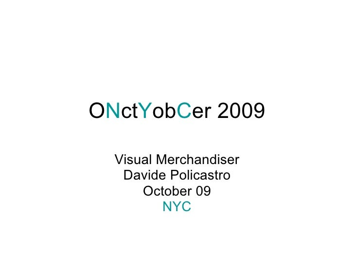 O N ct Y ob C er 2009 Visual Merchandiser Davide Policastro October 09 NYC