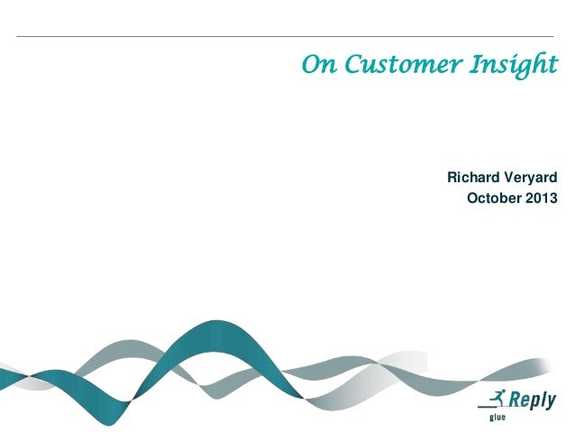 On Customer Insight  Richard Veryard October 2013