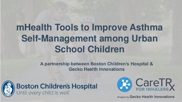 mHealth Tools to Improve Asthma Self-Management among Urban School Children A partnership between Boston Children's Hospit...