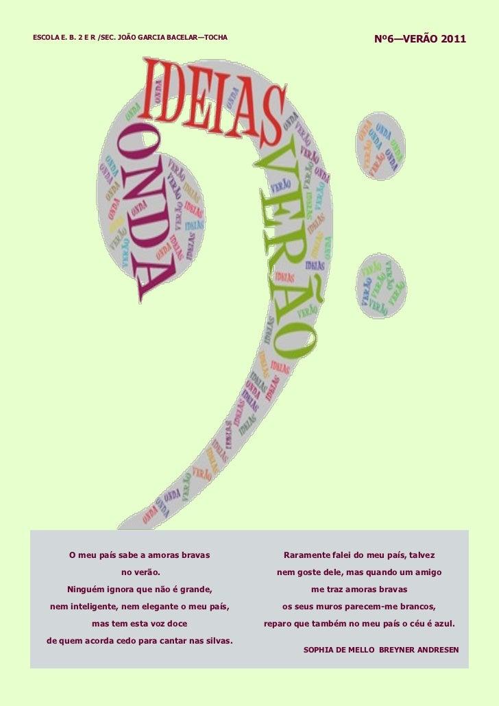 ESCOLA E. B. 2 E R /SEC. JOÃO GARCIA BACELAR—TOCHA                           Nº6—VERÃO 2011         O meu país sabe a amor...