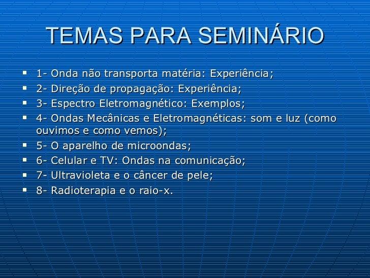 TEMAS PARA SEMINÁRIO <ul><li>1- Onda não transporta matéria: Experiência; </li></ul><ul><li>2- Direção de propagação: Expe...