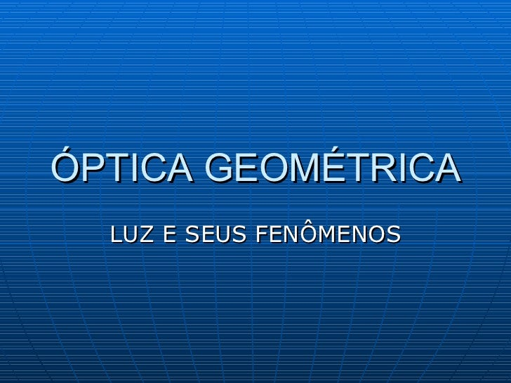 ÓPTICA GEOMÉTRICA LUZ E SEUS FENÔMENOS