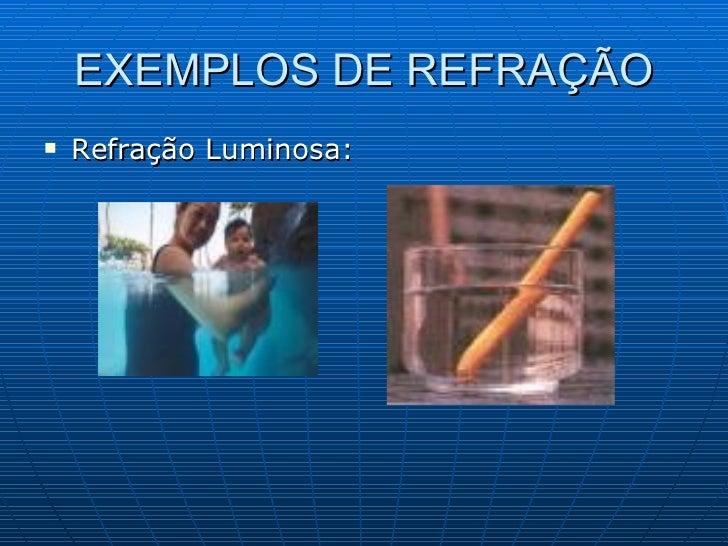 EXEMPLOS DE REFRAÇÃO <ul><li>Refração Luminosa: </li></ul>