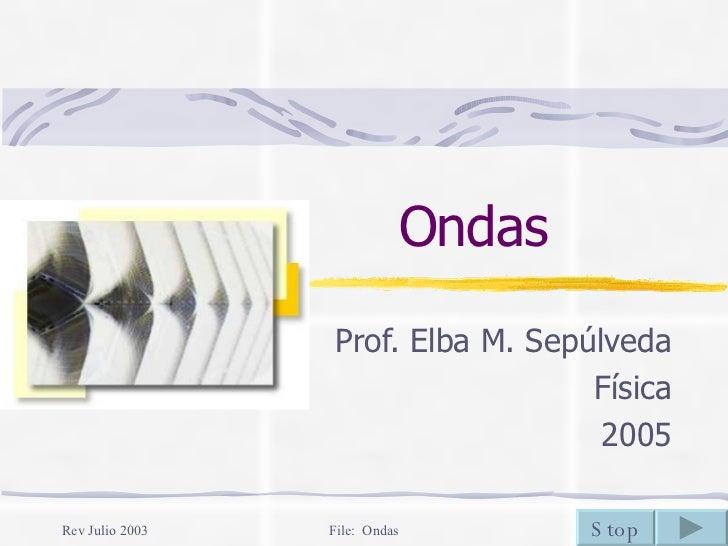 Ondas Prof. Elba M. Sepúlveda Física 2005 Stop