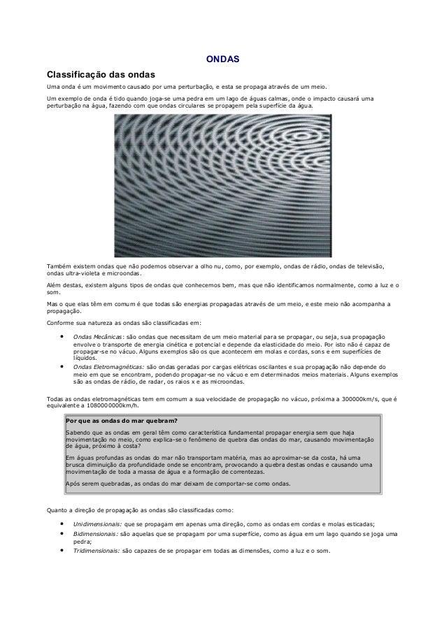 ONDASClassificação das ondasUma onda é um movimento causado por uma perturbação, e esta se propaga através de um meio.Um e...