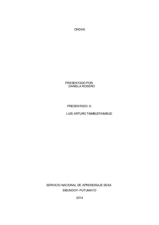 ONDAS  PRESENTADO POR:  PRESENTADO A:  LUIS ARTURO TAIMBUDTAIMBUD  SIBUNDOY- PUTUMAYO  2014  DANIELA ROSERO  SERVICIO NACI...