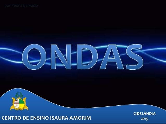 CENTRO DE ENSINO ISAURA AMORIM CIDELÂNDIA 2015 por Pedro Gervásio