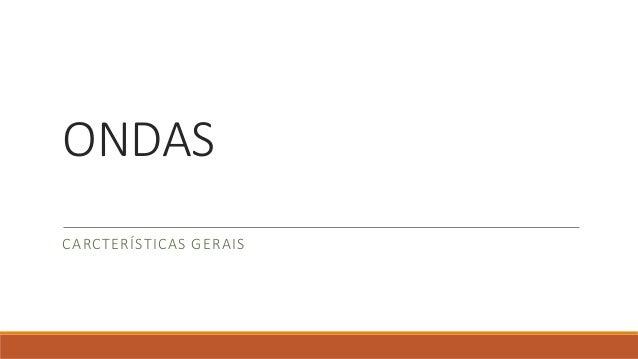 ONDAS CARCTERÍSTICAS GERAIS