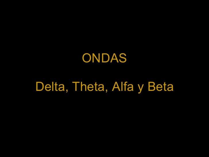 ONDAS Delta, Theta, Alfa y Beta