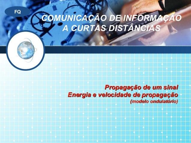 LOGOFQ Propagação de um sinalPropagação de um sinal Energia e velocidade de propagaçãoEnergia e velocidade de propagação (...