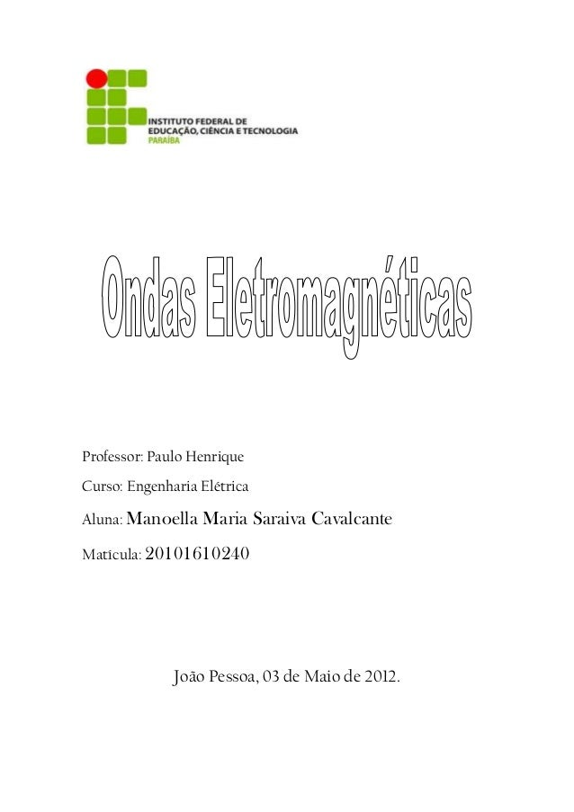 Professor: Paulo Henrique Curso: Engenharia Elétrica Aluna: Manoella Maria Saraiva Cavalcante Matícula: 20101610240 João P...