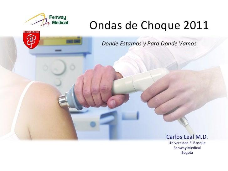 Ondas de Choque 2011 Donde Estamos y Para Donde Vamos Carlos Leal M.D. Universidad El Bosque Fenway Medical Bogota