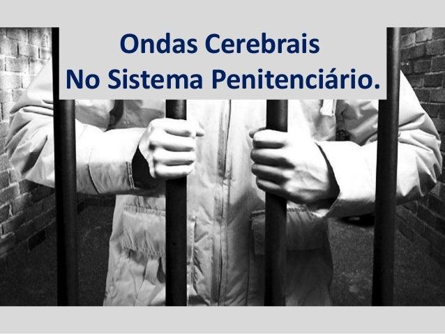 Ondas CerebraisNo Sistema Penitenciário.