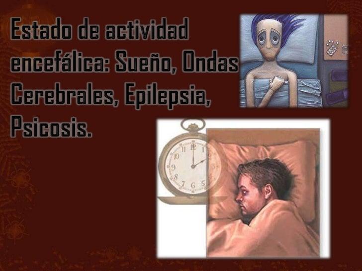 Se define al sueño como un estado deinconsciencia del que una persona puede serdespertada por estímulos sensitivos y de ot...