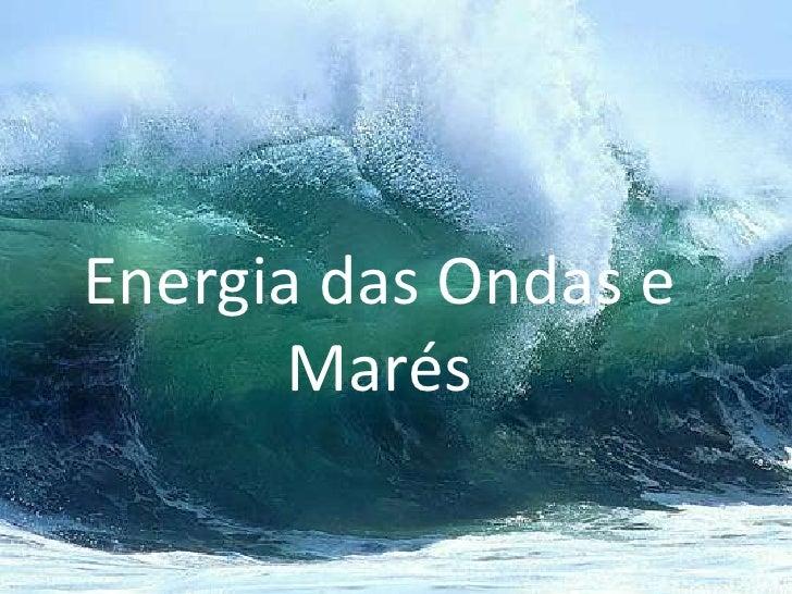 Energia das Ondas e Marés<br />