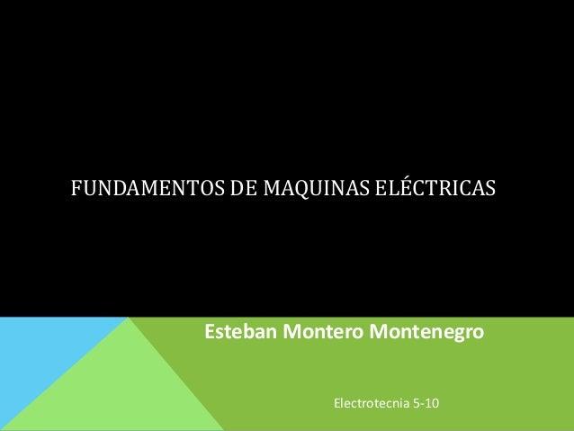 FUNDAMENTOS DE MAQUINAS ELÉCTRICAS Esteban Montero Montenegro Electrotecnia 5-10