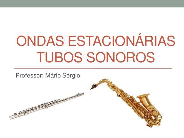 Ondas estacionárias - Tubos Sonoros