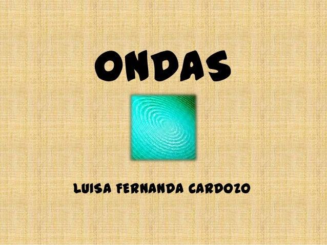 ONDAS LUISA FERNANDA CARDOZO