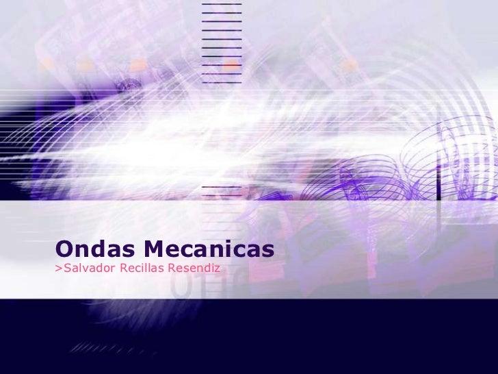 Ondas Mecanicas >Salvador Recillas Resendiz