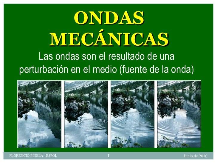 ONDAS                    MECÁNICAS          Las ondas son el resultado de una     perturbación en el medio (fuente de la o...
