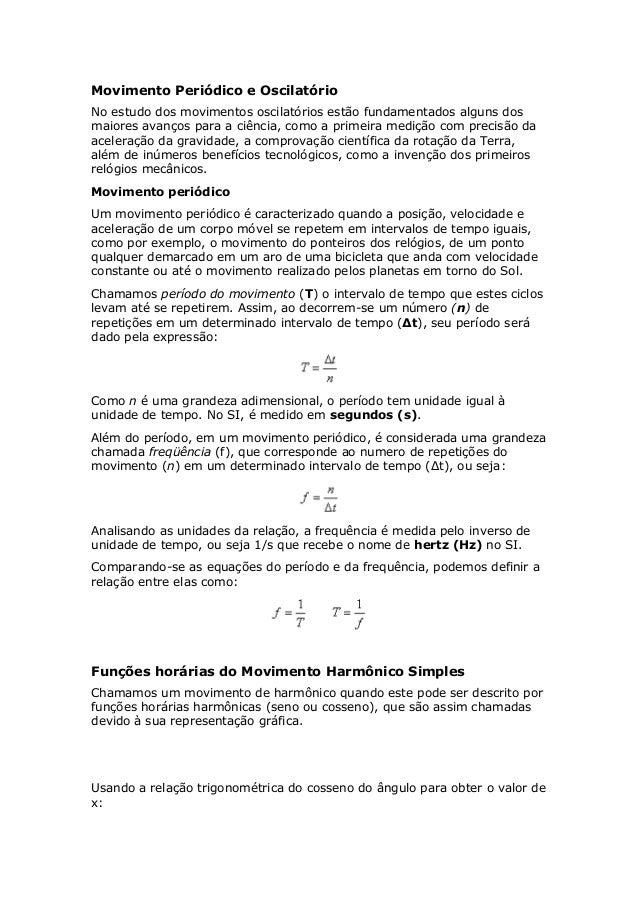 Movimento Periódico e Oscilatório No estudo dos movimentos oscilatórios estão fundamentados alguns dos maiores avanços par...