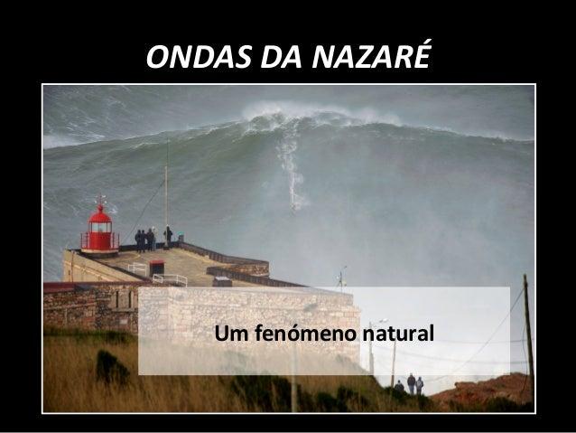 ONDAS DA NAZARÉ  Um fenómeno natural