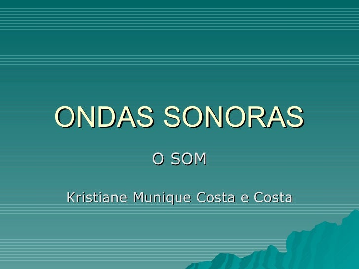ONDAS SONORAS O SOM Kristiane Munique Costa e Costa