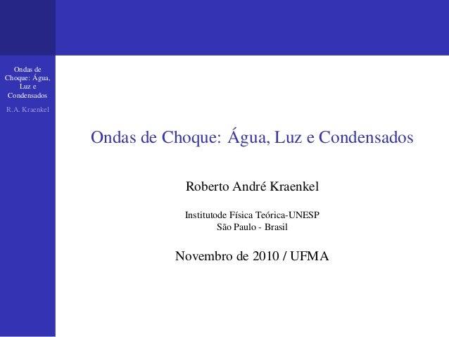 Ondas deChoque: Água,    Luz e CondensadosR.A. Kraenkel                Ondas de Choque: Água, Luz e Condensados           ...