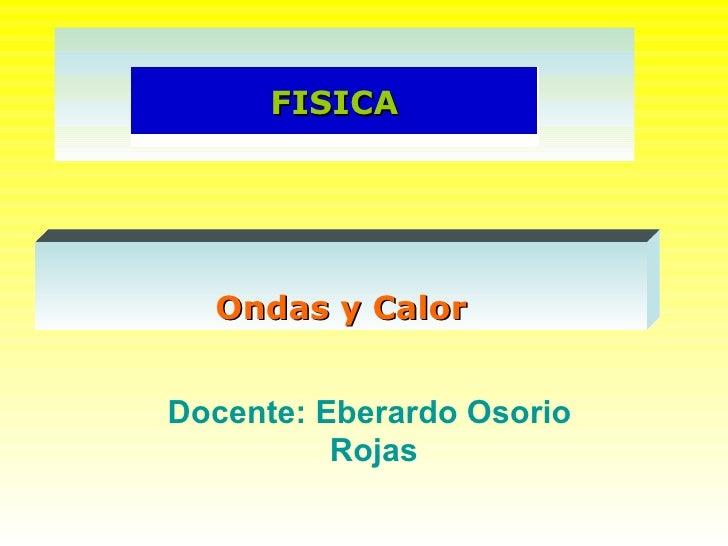 Docente: Eberardo Osorio  Rojas Ondas y Calor FISICA