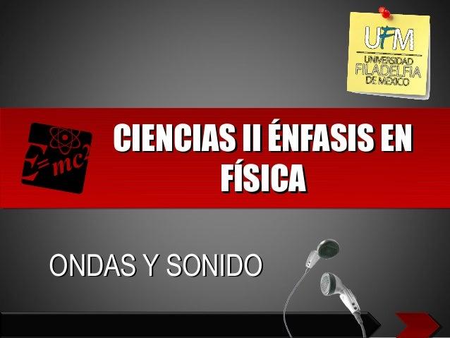 CIENCIAS II ÉNFASIS ENCIENCIAS II ÉNFASIS EN FÍSICAFÍSICA ONDAS Y SONIDOONDAS Y SONIDO