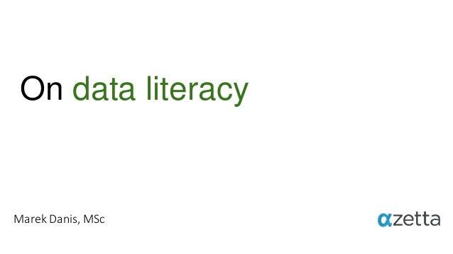 On data literacy Marek Danis, MSc