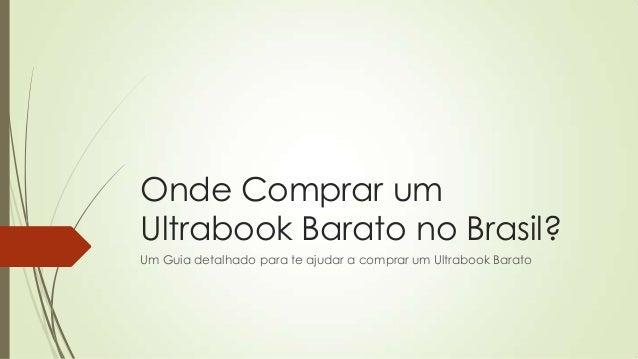 Onde Comprar um Ultrabook Barato no Brasil? Um Guia detalhado para te ajudar a comprar um Ultrabook Barato
