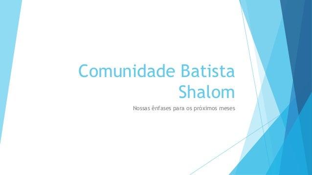 Comunidade Batista Shalom Nossas ênfases para os próximos meses