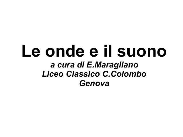 Le onde e il suono a cura di E.Maragliano Liceo Classico C.Colombo Genova
