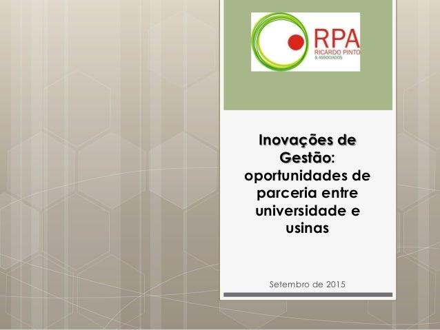 Inovações de Gestão: oportunidades de parceria entre universidade e usinas Setembro de 2015