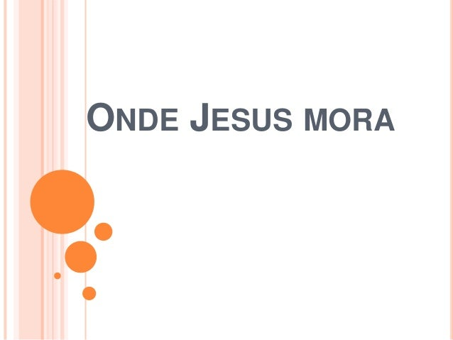 ONDE JESUS MORA