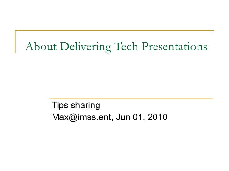 About Delivering Tech Presentations Tips sharing Max@imss.ent, Jun 01, 2010