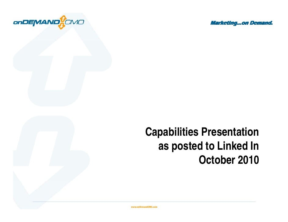 Marketing...on Demand.     Capabilities Presentation   as posted to Linked In             October 2010