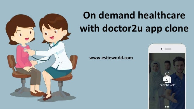 On demand healthcare with doctor2u app clone www.esiteworld.com